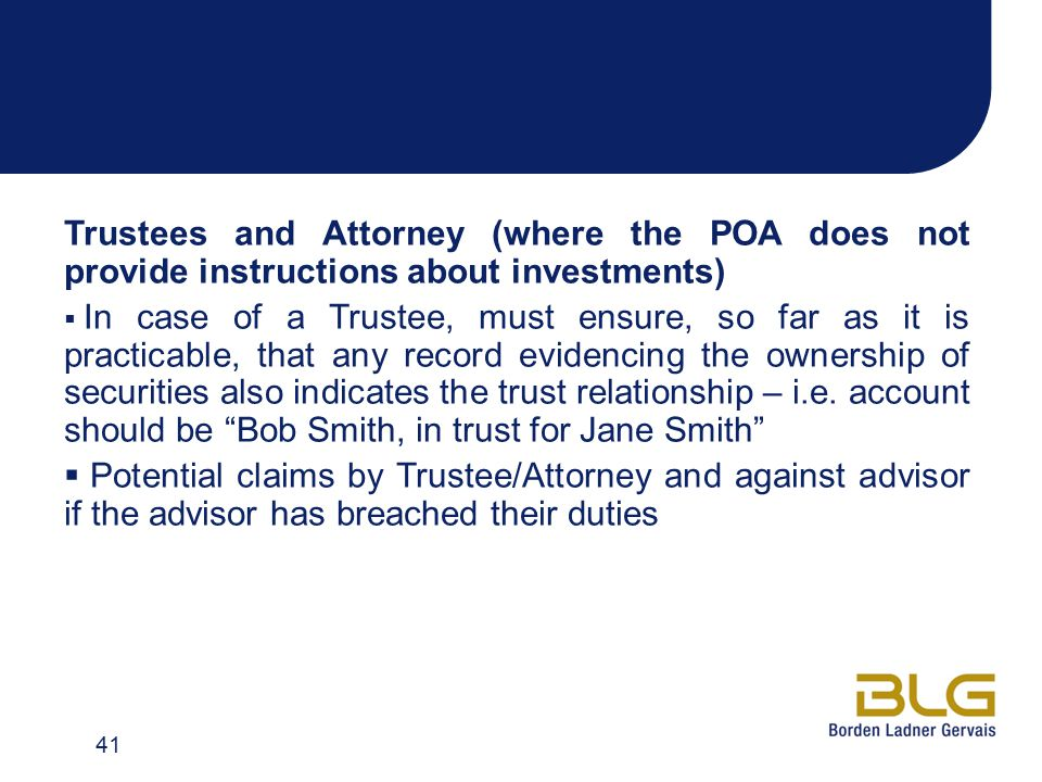 Trustees and Attorney (where the POA does not provide instructions about investments)  In case of a Trustee, must ensure, so far as it is practicable