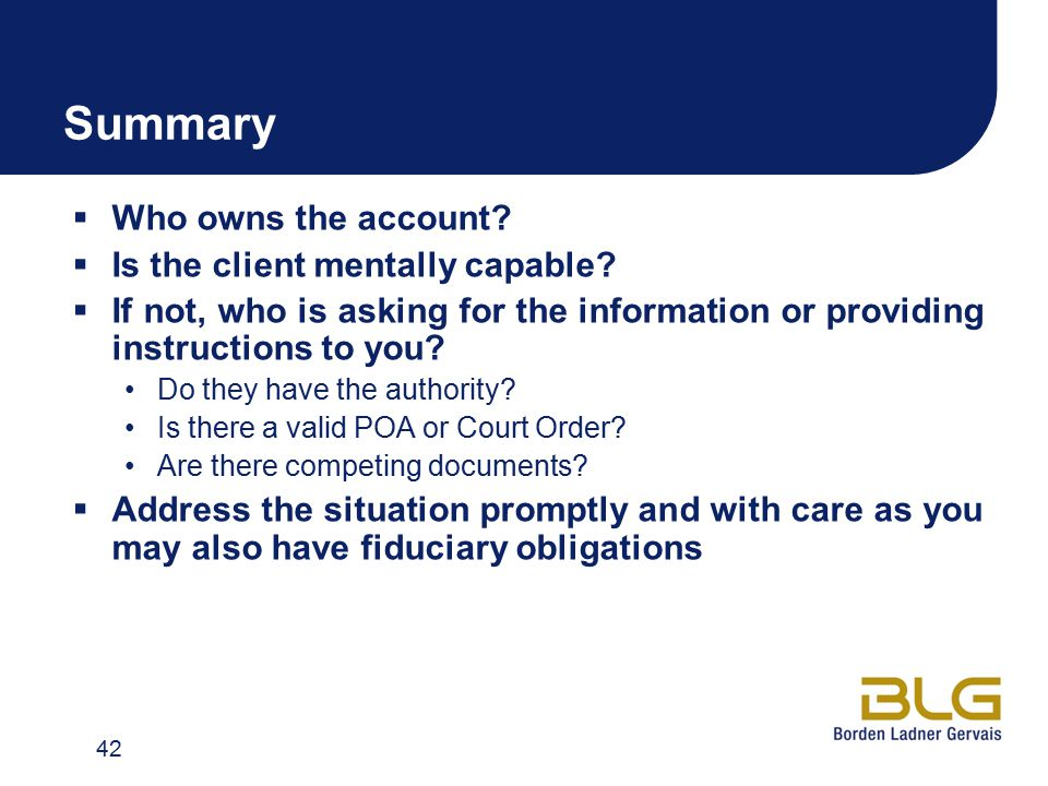 Summary  Who owns the account. Is the client mentally capable.
