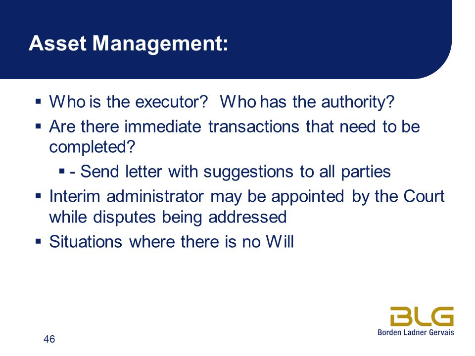 Asset Management:  Who is the executor. Who has the authority.