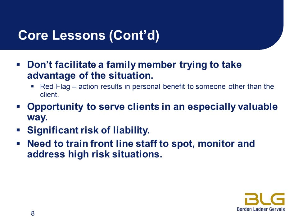 Core Lessons (Cont'd)  Don't facilitate a family member trying to take advantage of the situation.