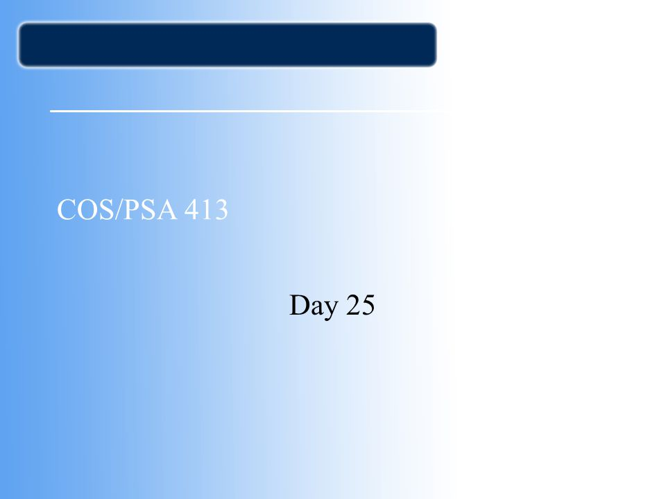 COS/PSA 413 Day 25