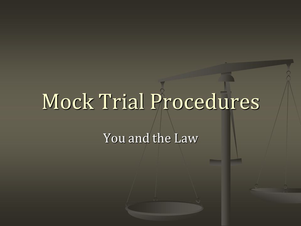 Mock Trial Procedures You and the Law
