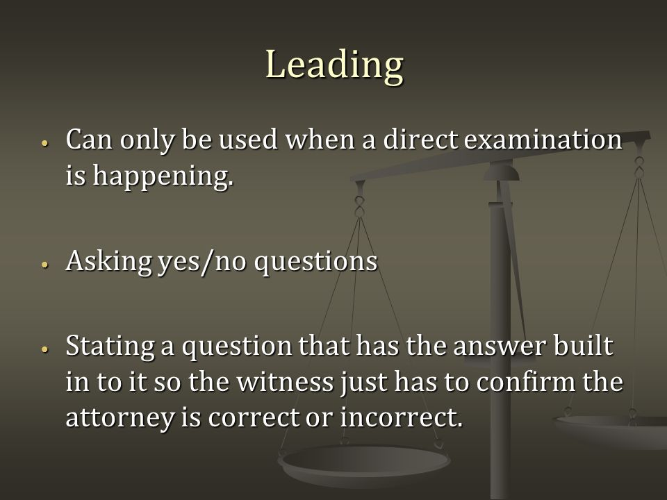 Leading Can only be used when a direct examination is happening.