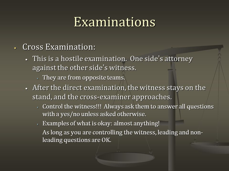 Examinations Cross Examination: Cross Examination: This is a hostile examination.