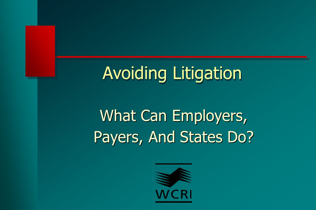 Avoiding Litigation What Can Employers, Payers, And States Do?