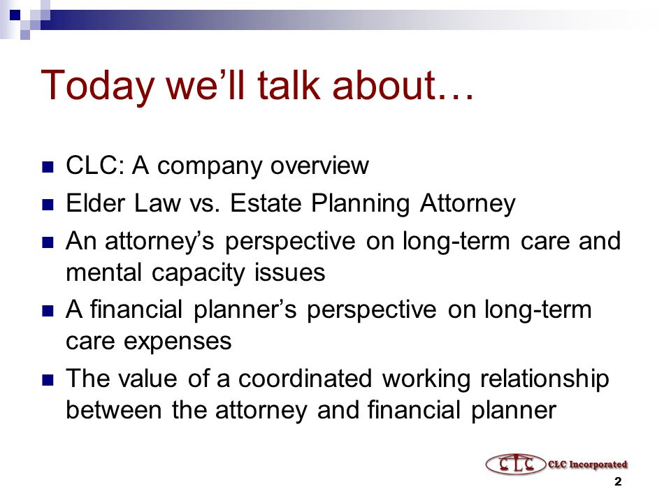 2 Today we'll talk about… CLC: A company overview Elder Law vs.