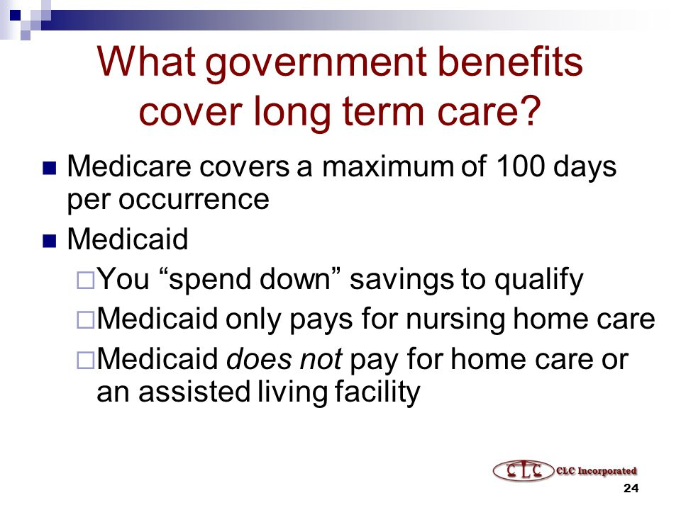 24 What government benefits cover long term care.