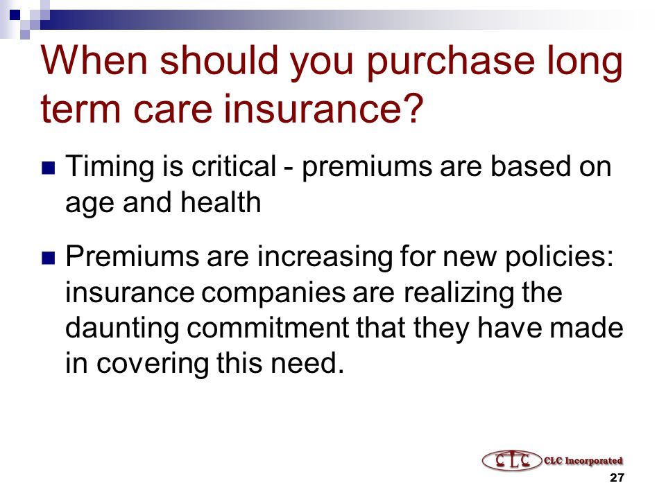 27 When should you purchase long term care insurance.