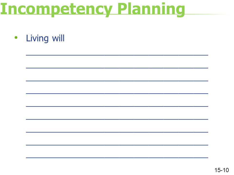 Incompetency Planning Living will _____________________________________ 15-10