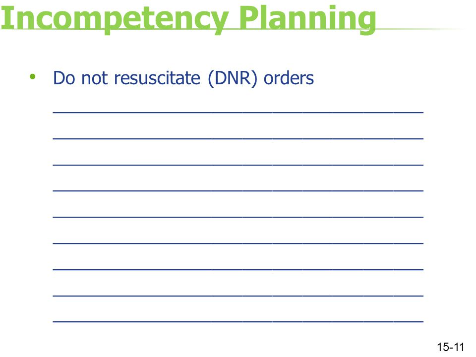 Incompetency Planning Do not resuscitate (DNR) orders _____________________________________ 15-11