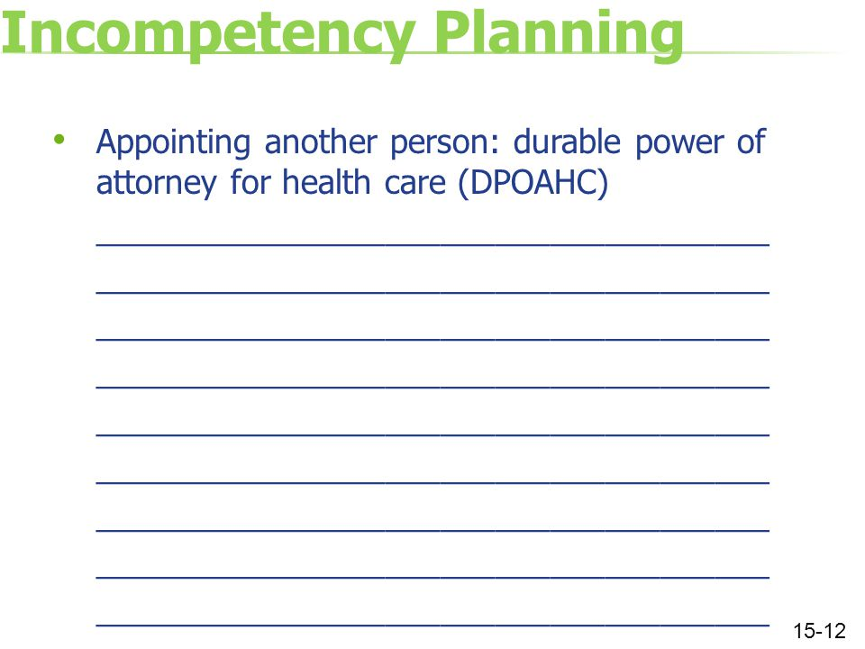 Incompetency Planning Appointing another person: durable power of attorney for health care (DPOAHC) _____________________________________ 15-12