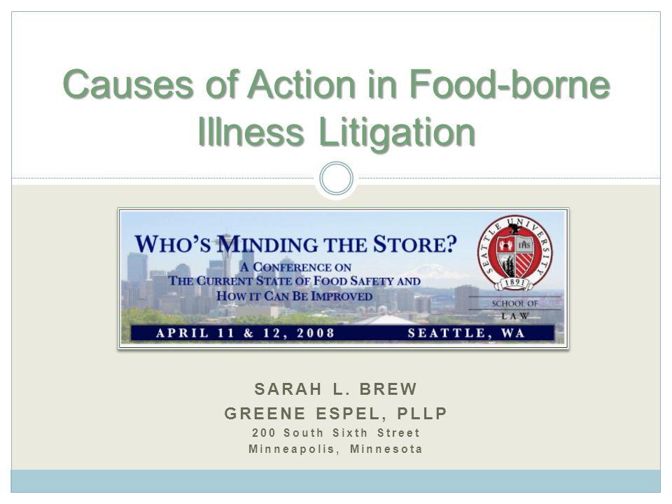 SARAH L. BREW GREENE ESPEL, PLLP 200 South Sixth Street Minneapolis, Minnesota Causes of Action in Food-borne Illness Litigation