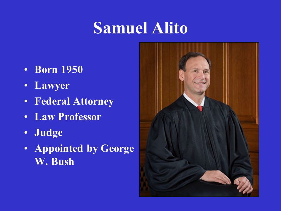 Samuel Alito Born 1950 Lawyer Federal Attorney Law Professor Judge Appointed by George W. Bush