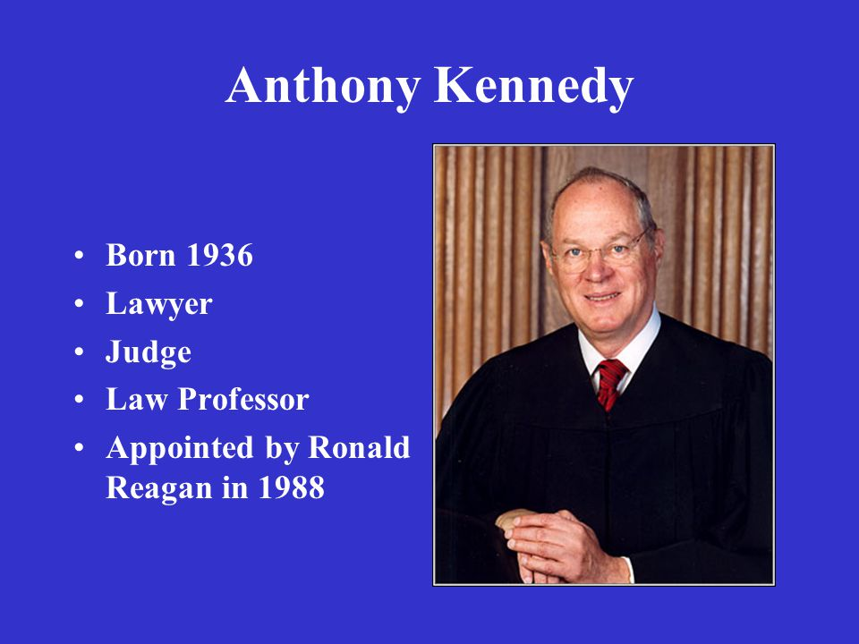 Anthony Kennedy Born 1936 Lawyer Judge Law Professor Appointed by Ronald Reagan in 1988