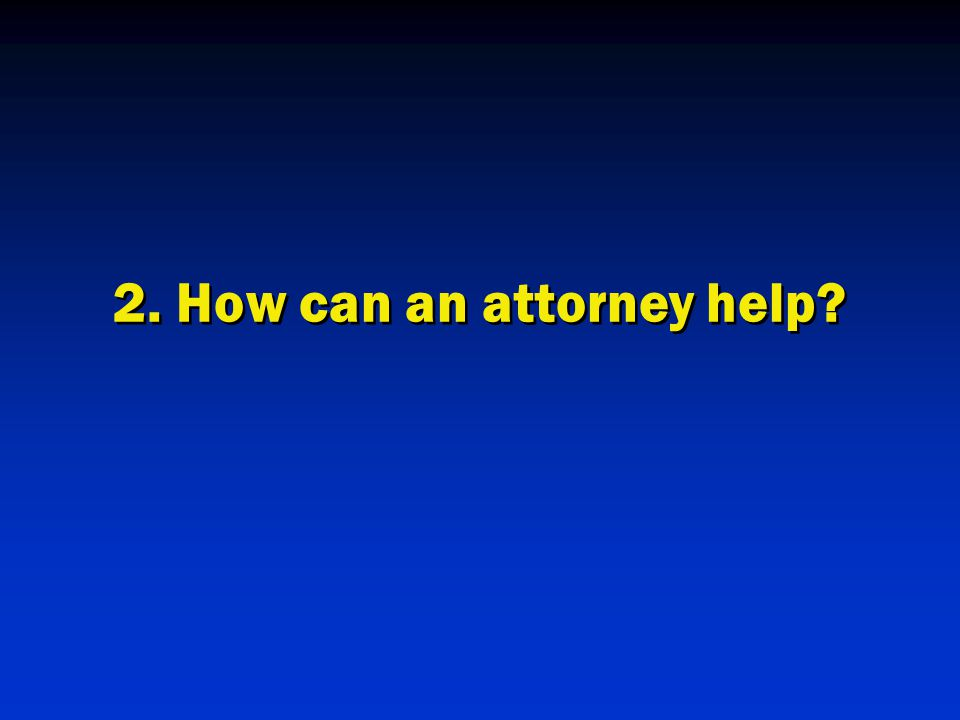 2. How can an attorney help