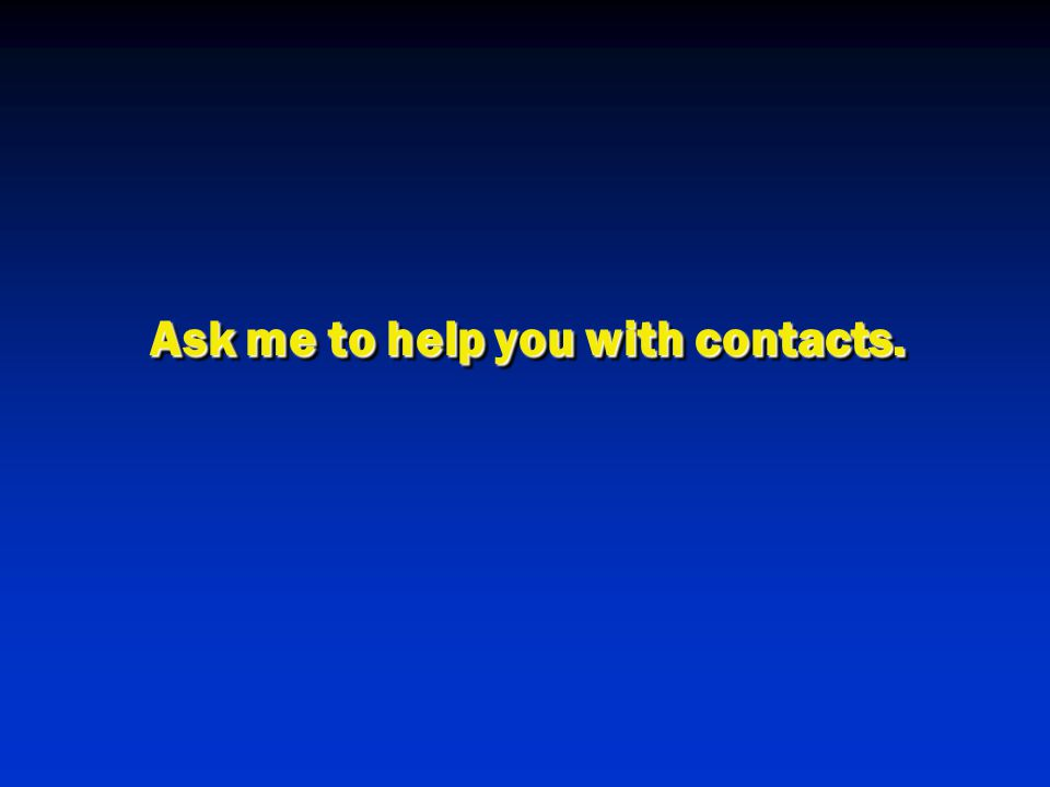 Ask me to help you with contacts.