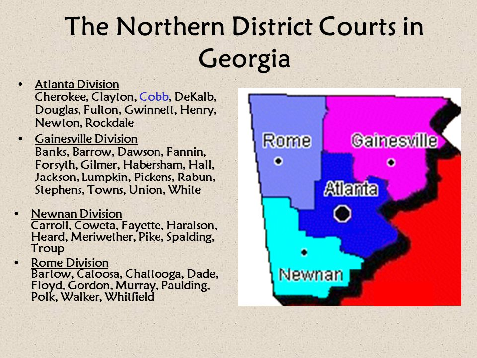 The Northern District Courts in Georgia Atlanta Division Cherokee, Clayton, Cobb, DeKalb, Douglas, Fulton, Gwinnett, Henry, Newton, Rockdale Gainesvil