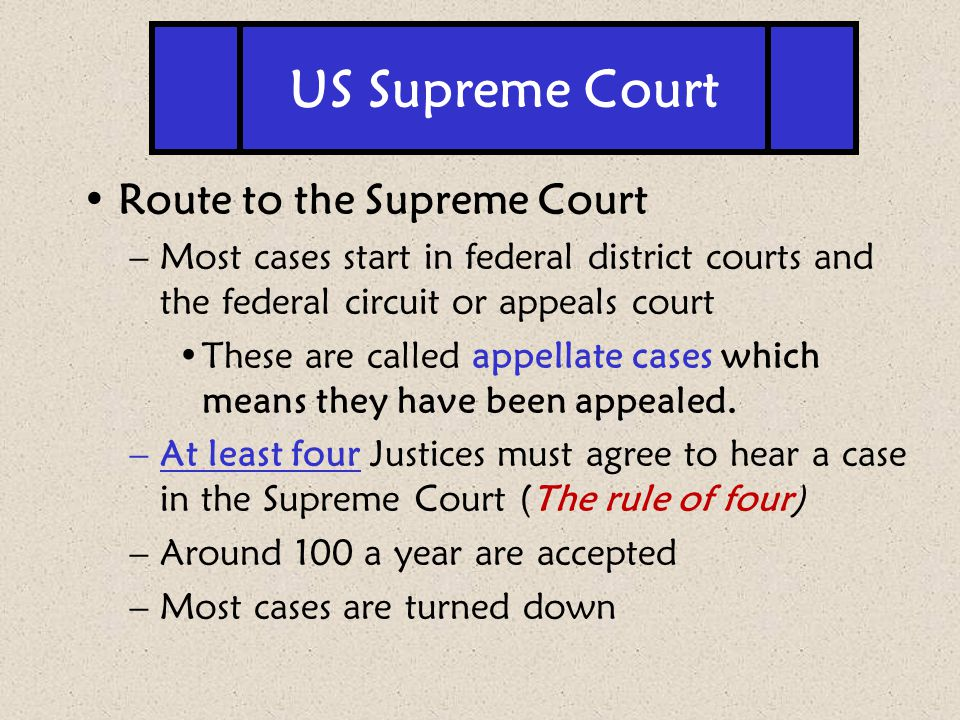 Route to the Supreme Court –Most cases start in federal district courts and the federal circuit or appeals court These are called appellate cases whic