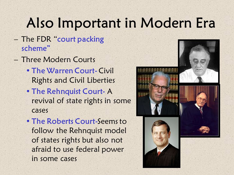 """Also Important in Modern Era –The FDR """"court packing scheme"""" –Three Modern Courts The Warren Court- Civil Rights and Civil Liberties The Rehnquist Cou"""