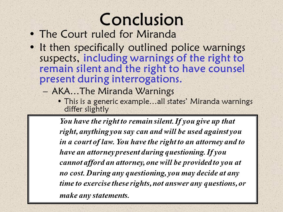 Conclusion The Court ruled for Miranda It then specifically outlined police warnings suspects, including warnings of the right to remain silent and th