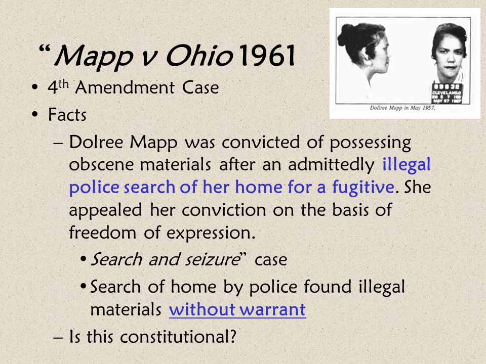 """""""Mapp v Ohio 1961 4 th Amendment Case Facts –Dolree Mapp was convicted of possessing obscene materials after an admittedly illegal police search of he"""
