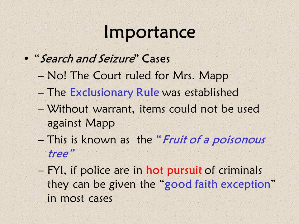 """Importance """"Search and Seizure"""" Cases –No! The Court ruled for Mrs. Mapp –The Exclusionary Rule was established –Without warrant, items could not be u"""