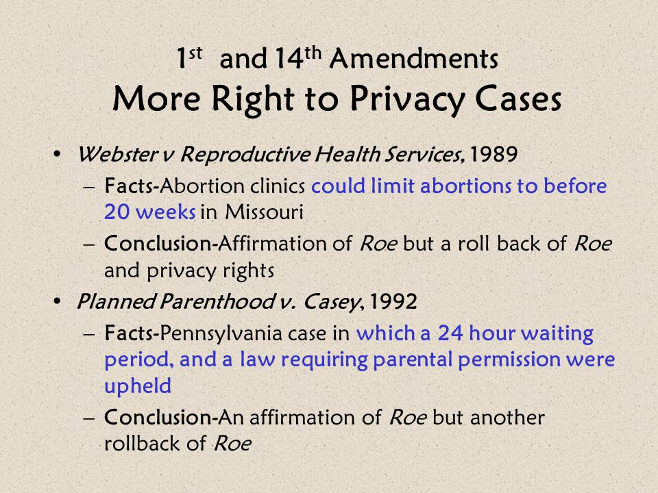 Webster v Reproductive Health Services, 1989 –Facts-Abortion clinics could limit abortions to before 20 weeks in Missouri –Conclusion-Affirmation of R