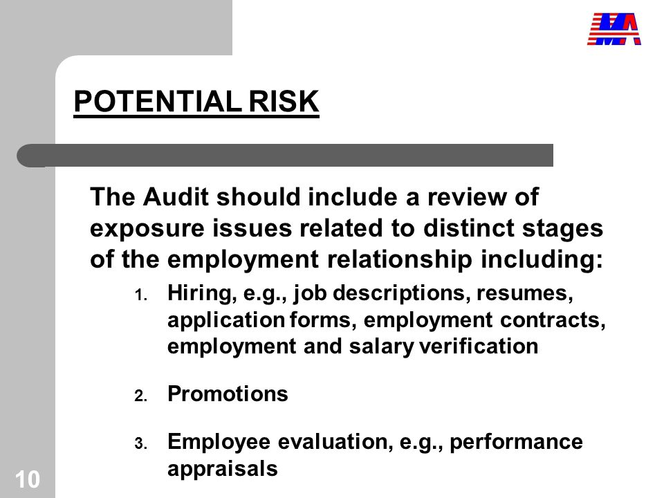 10 POTENTIAL RISK The Audit should include a review of exposure issues related to distinct stages of the employment relationship including: 1.