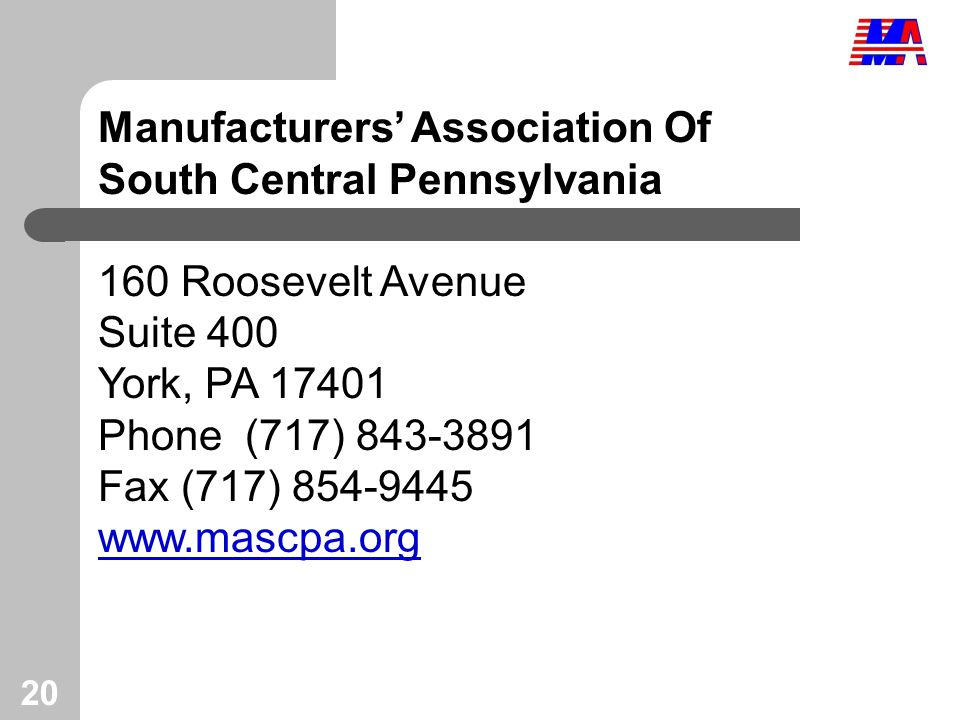 20 Manufacturers' Association Of South Central Pennsylvania 160 Roosevelt Avenue Suite 400 York, PA 17401 Phone (717) 843-3891 Fax (717) 854-9445 www.mascpa.org