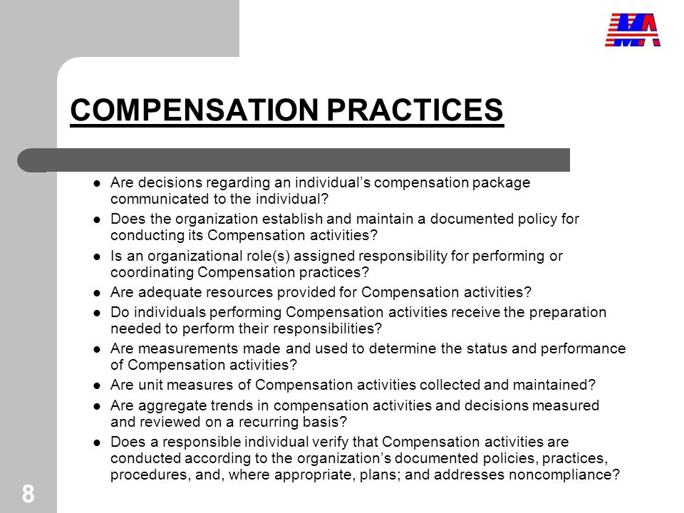 8 COMPENSATION PRACTICES Are decisions regarding an individual's compensation package communicated to the individual.