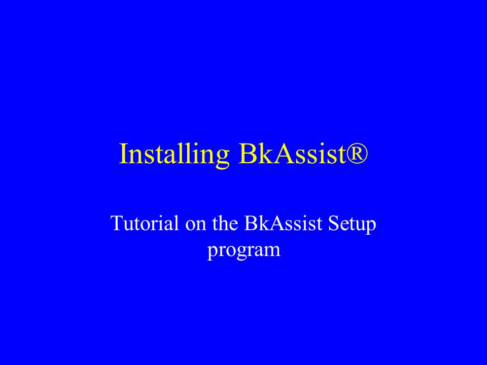 Installing BkAssist® Tutorial on the BkAssist Setup program