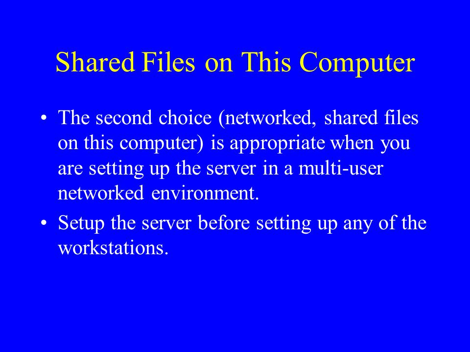 Shared Files on This Computer The second choice (networked, shared files on this computer) is appropriate when you are setting up the server in a multi-user networked environment.