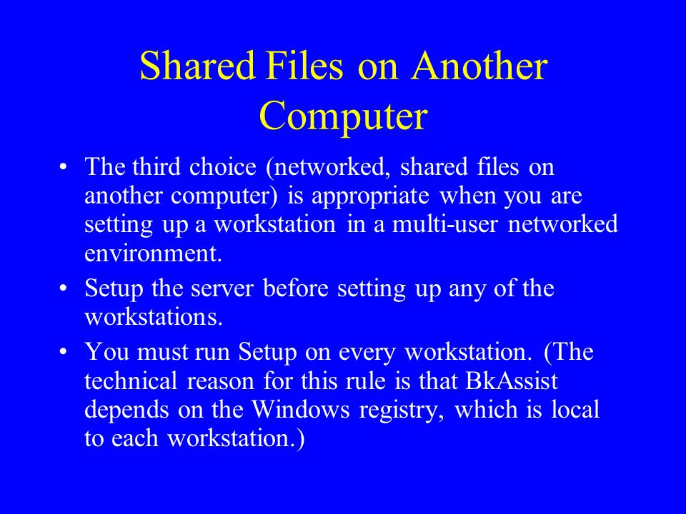 Shared Files on Another Computer The third choice (networked, shared files on another computer) is appropriate when you are setting up a workstation in a multi-user networked environment.
