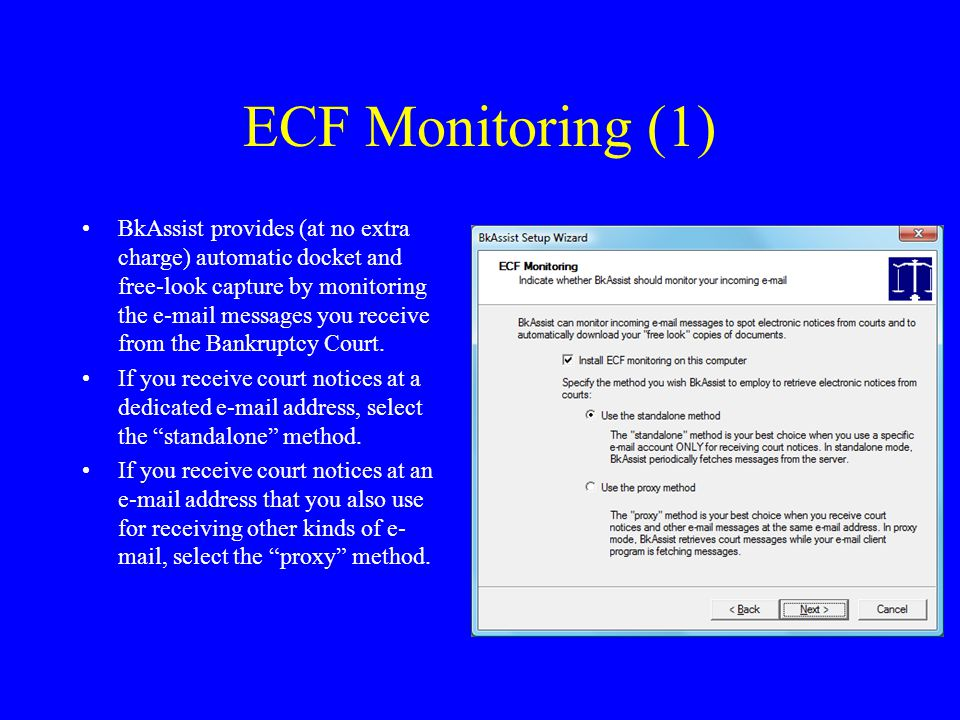 ECF Monitoring (1) BkAssist provides (at no extra charge) automatic docket and free-look capture by monitoring the e-mail messages you receive from the Bankruptcy Court.