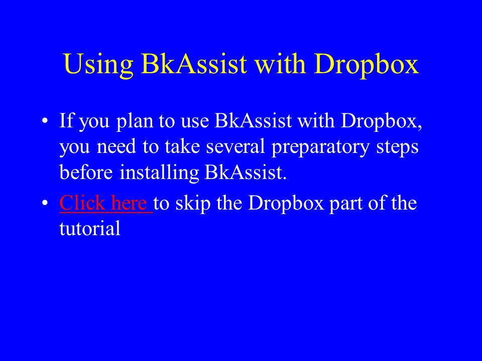 Using BkAssist with Dropbox If you plan to use BkAssist with Dropbox, you need to take several preparatory steps before installing BkAssist.