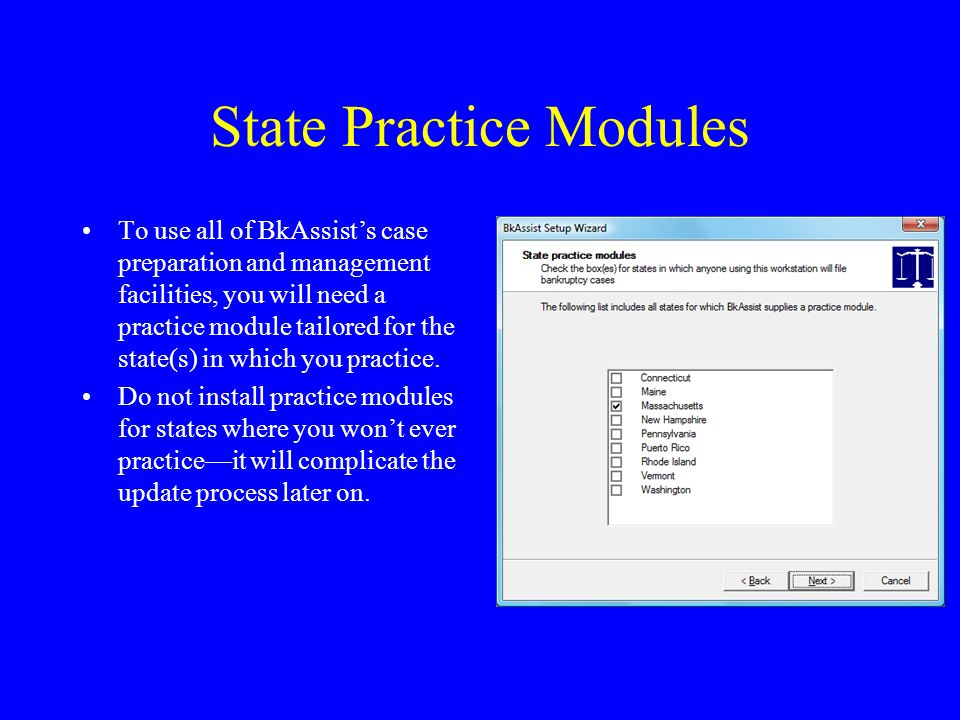 State Practice Modules To use all of BkAssist's case preparation and management facilities, you will need a practice module tailored for the state(s) in which you practice.