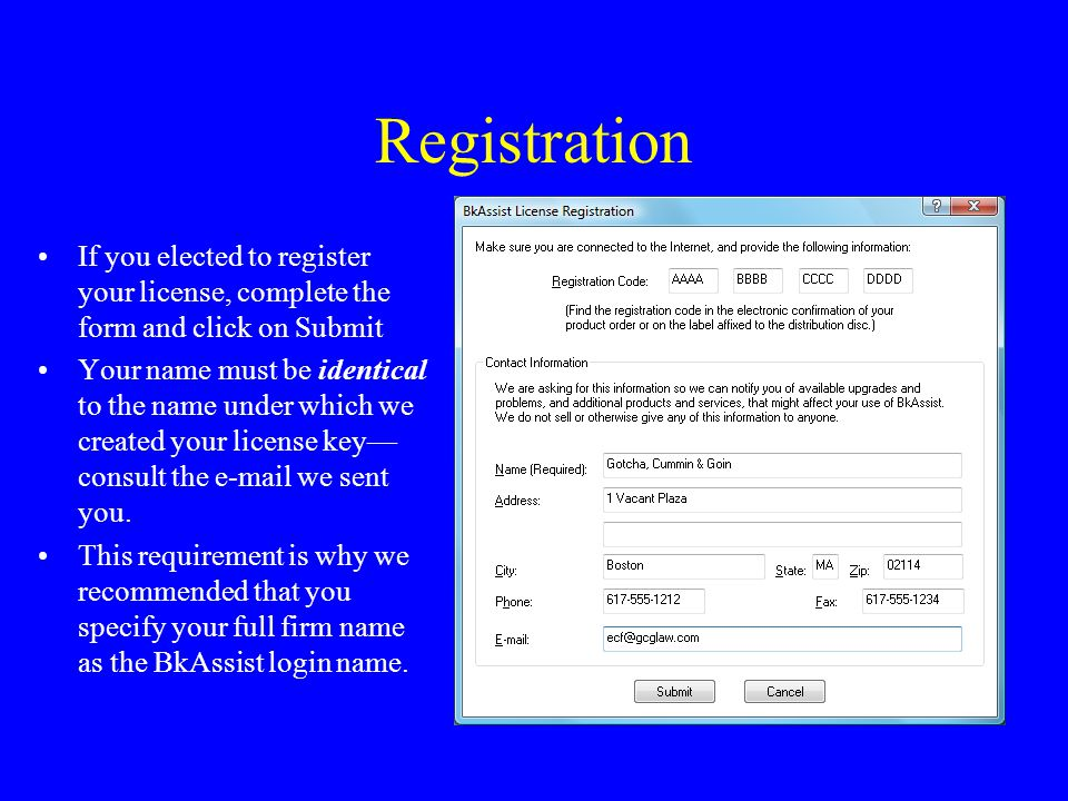 Registration If you elected to register your license, complete the form and click on Submit Your name must be identical to the name under which we created your license key— consult the e-mail we sent you.