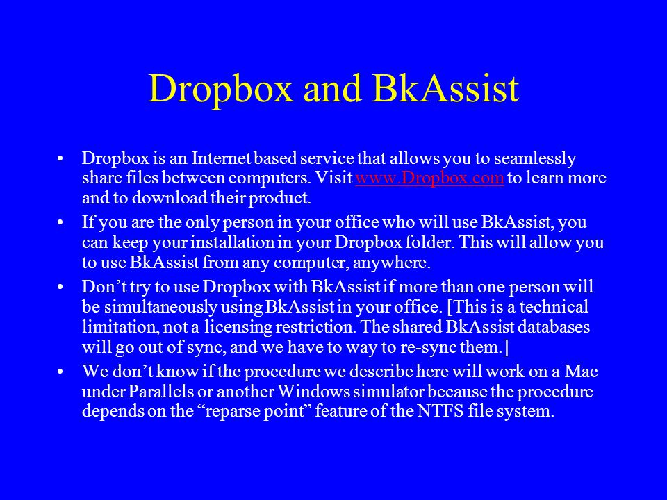 Dropbox and BkAssist Dropbox is an Internet based service that allows you to seamlessly share files between computers.