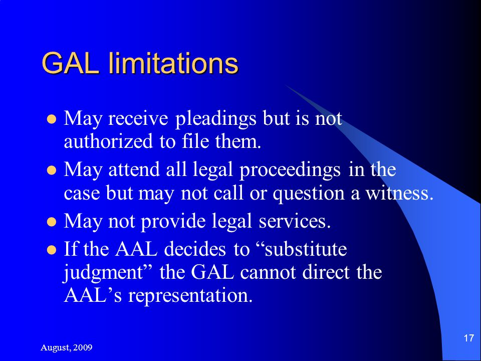 August, 2009 17 GAL limitations May receive pleadings but is not authorized to file them.