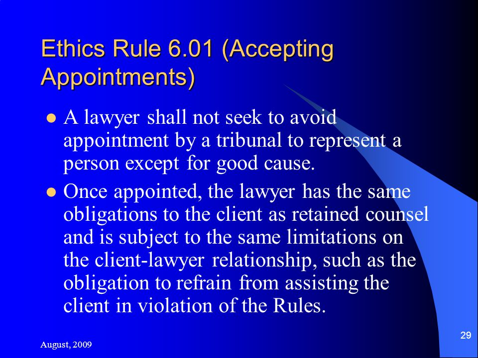 Ethics Rule 6.01 (Accepting Appointments) A lawyer shall not seek to avoid appointment by a tribunal to represent a person except for good cause.