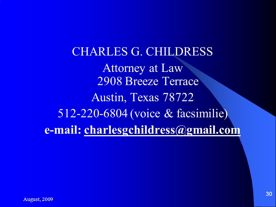 August, 2009 30 CHARLES G. CHILDRESS Attorney at Law 2908 Breeze Terrace Austin, Texas 78722 512-220-6804 (voice & facsimilie) e-mail: charlesgchildre