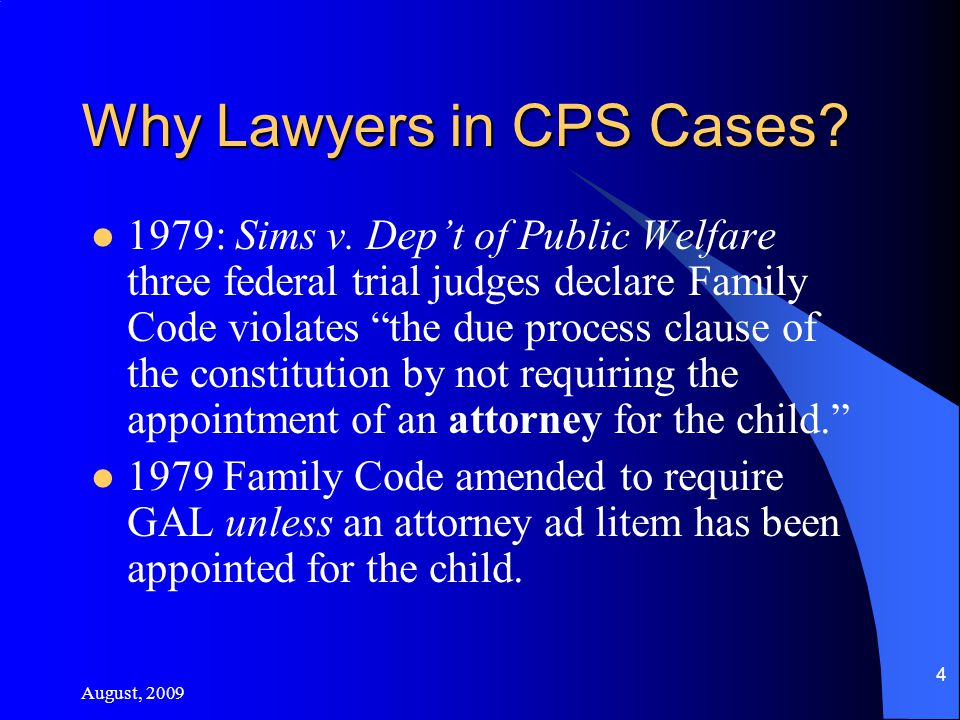 August, 2009 4 Why Lawyers in CPS Cases. 1979: Sims v.