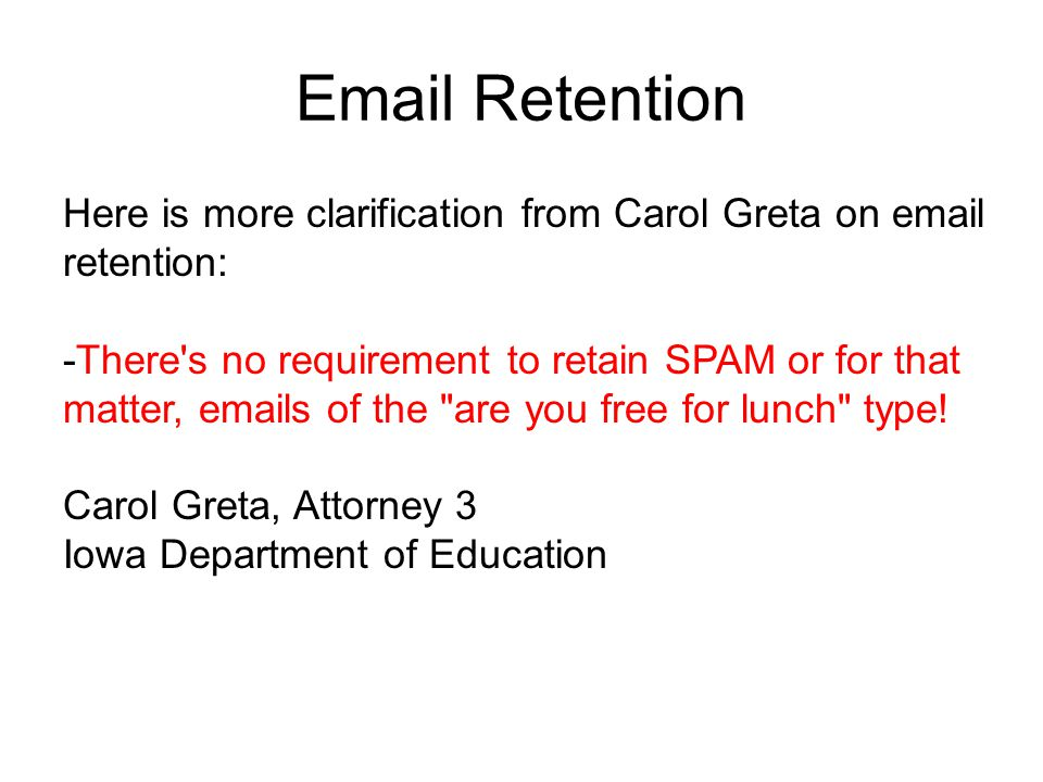 Further Clarification Source: http://www.uscourts.gov/rules/EDiscovery_w_Notes.pdfhttp://www.uscourts.gov/rules/EDiscovery_w_Notes.pdf -page 6 TIP: Be prepared to explain why some email like SPAM is not reasonably accessible because of undue burden and cost.