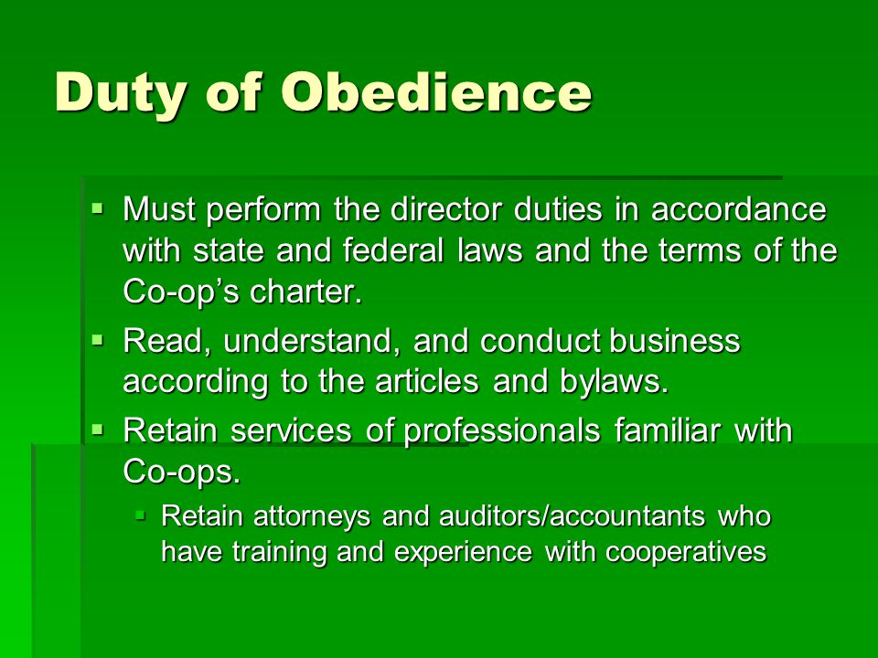 Duty of Obedience  Must perform the director duties in accordance with state and federal laws and the terms of the Co-op's charter.