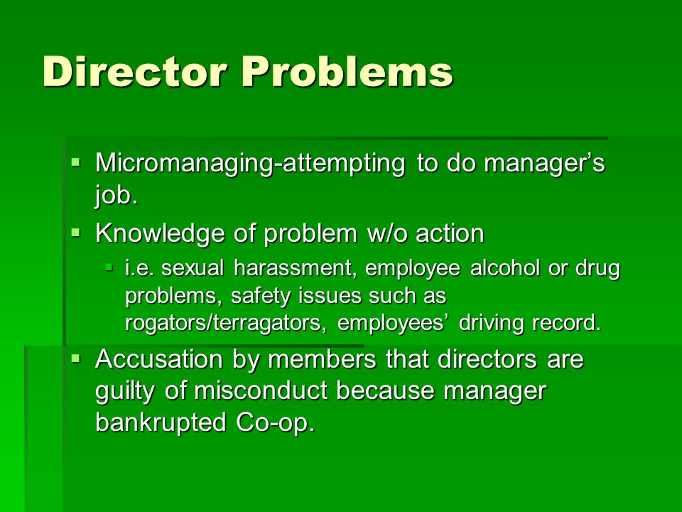 Director Problems  Micromanaging-attempting to do manager's job.