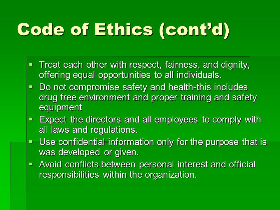 Code of Ethics (cont'd)  Treat each other with respect, fairness, and dignity, offering equal opportunities to all individuals.