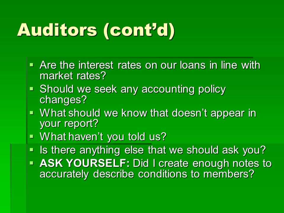 Auditors (cont'd)  Are the interest rates on our loans in line with market rates.