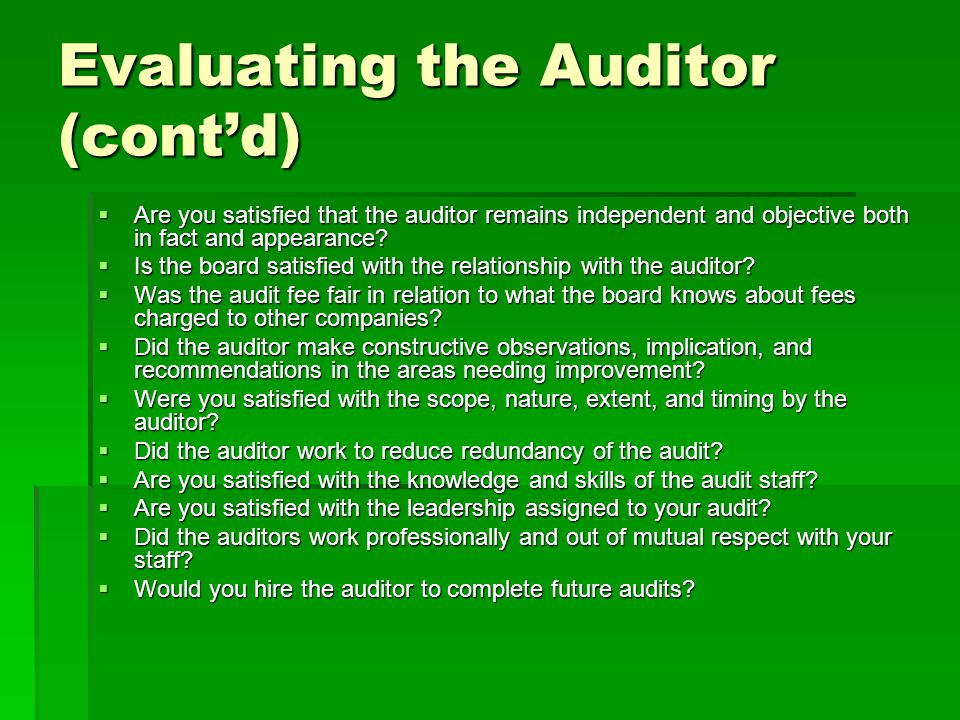 Evaluating the Auditor (cont'd)  Are you satisfied that the auditor remains independent and objective both in fact and appearance.