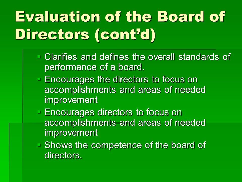 Evaluation of the Board of Directors (cont'd)  Clarifies and defines the overall standards of performance of a board.
