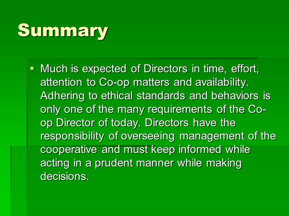 Summary  Much is expected of Directors in time, effort, attention to Co-op matters and availability.